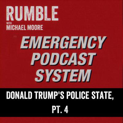 Cover art for Ep. 104: EMERGENCY PODCAST SYSTEM — Donald Trump's Police State, Part 4
