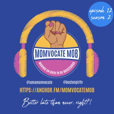 Cover art for Momvocate Mob Episode Podcast 12- Better late than never, right?!