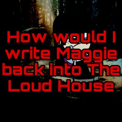 Cover art for How would I write Maggie back into The Loud House