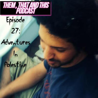 Cover art for Episode 27: Adventures In Palestine