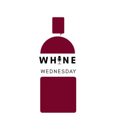 Whine Wednesday