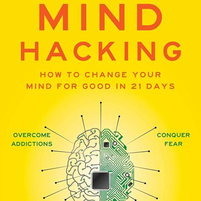 Cover art for Mind Hacking: How to Change Your Mind for Good in 21 Days Book Summary   Author John Hargrave
