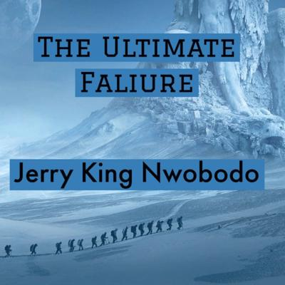 The Ultimate Failure - Jerry King Nwobodo