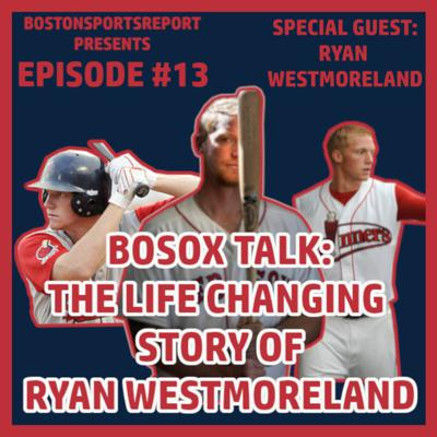 Cover art for RYAN WESTMORELAND INTERVIEW: THE LIFE CHANGING STORY OF A FORMER RED SOX PROSPECT