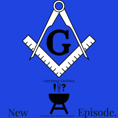 Getting Grilled Ep. 8 - Demystifying Freemasonry with Andrew and Kevin
