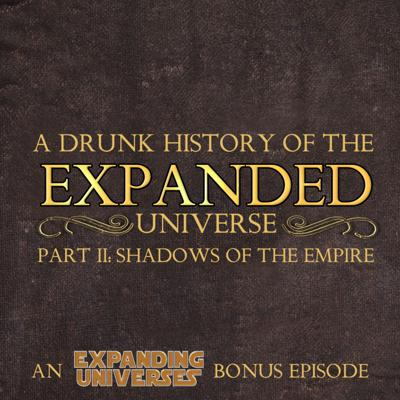 BONUS: A Drunk History of the Expanded Universe, Part II: Shadows of the Empire