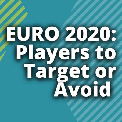 Cover art for EURO 2020: Players to Target or Avoid for Fantasy EURO 2020