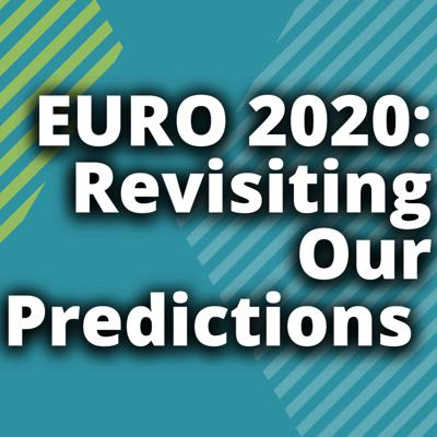 Cover art for EURO 2020: Revisiting Our Pre-Euro Predictions