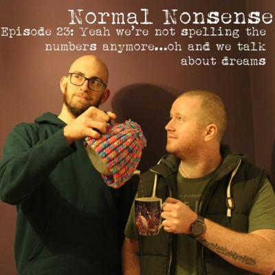 Cover art for Episode 23: Yeah we're not spelling the numbers anymore…oh and we talk about dreams