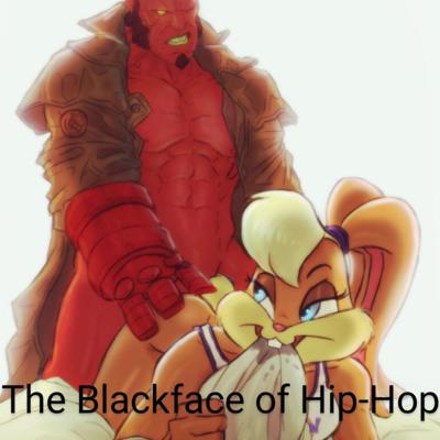 Cover art for Episode 27: The Blackface of Hip-Hop