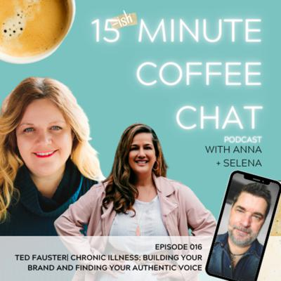 Cover art for 15{ish} Minute Coffee Chat with Anna + Selena and guest, Ted Fauster, Truly Fearless Life