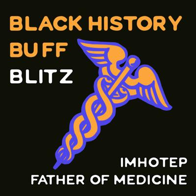 Cover art for 24: Black History Buff Blitz: Imhotep Father of Medicine