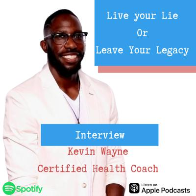 Cover art for Living his Legacy -Kevin Wayne- Certified Health Coach