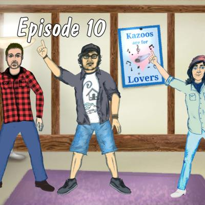 Episode 10: Kazoos are for Lovers