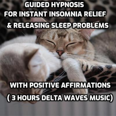 Cover art for Guided Hypnosis for instant Insomnia Relief & releasing Sleep Problems with positive Affirmations ( 3 hours Delta Waves music)