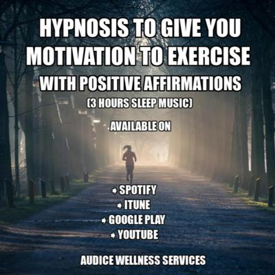 Cover art for Clinical Hypnosis To Give You Motivation to Exercise with 3 Hours Positive Affirmations