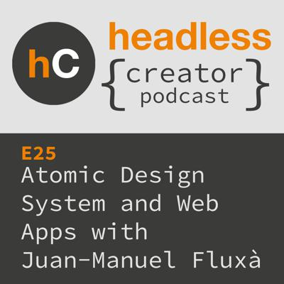 Cover art for E25 | Using the Atomic Design System to Build Scalable Web Apps | Juan-Manuel Fluxà