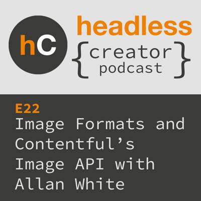Cover art for E22 | Image Formats and Contentful's Image API | Allan White
