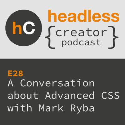 Cover art for E28 | A Conversation about Advanced CSS | Mark Ryba