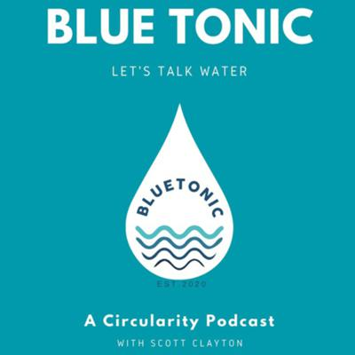 Cover art for 57. Bluetonic: Let's Talk Water (with Scott Clayton)