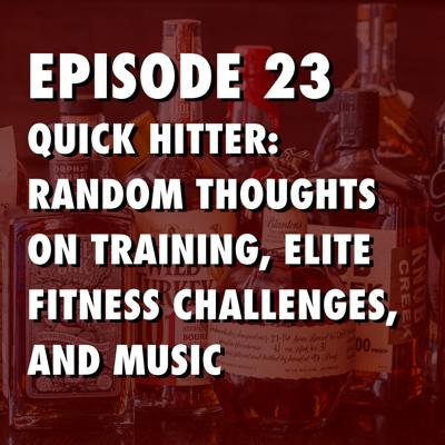 Cover art for Quick Hitter: Random Thoughts On Training, Elite Level Fitness Challenges, and Music