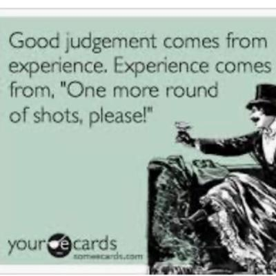 "Cover art for Good judgement comes from experience. Experience comes from ""One more round of shots, please!"""