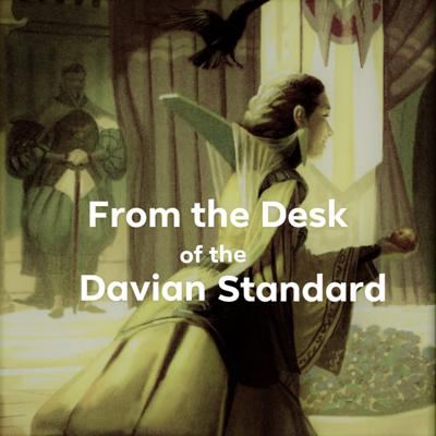 From the Desk of the Davian Standard