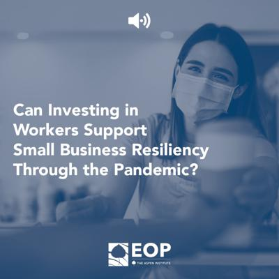 Cover art for Can Investing in Workers Support Small Business Resiliency Through the Pandemic? - Job Quality in Practice Webinar