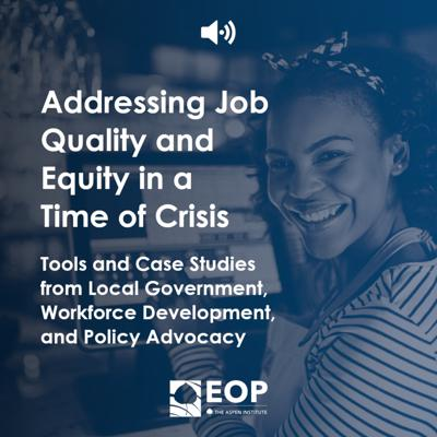 Cover art for Addressing Job Quality and Equity in a Time of Crisis: Tools and Case Studies from Local Government, Workforce Development, and Policy Advocacy