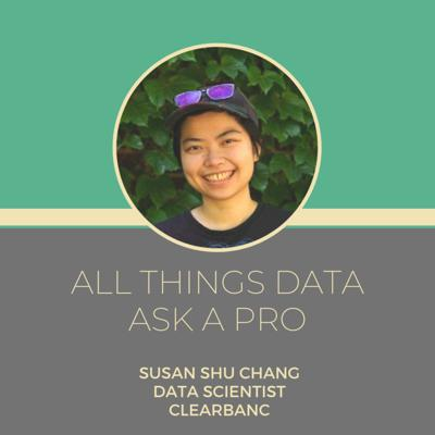 Cover art for Ask a pro - Susan Shu Chang - Data Scientist - Clearbanc