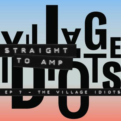 Cover art for Episode 7 - The Village Idiots