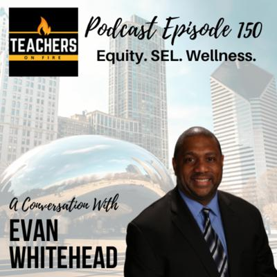 Cover art for 150 - Evan Whitehead: Equity, SEL, and Wellness