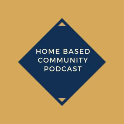 Home Based Community Podcast