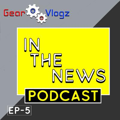 Cover art for Gear Vlogz: In The News Podcast Ep 5