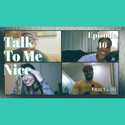 Cover art for Talk To Me Nice | Talk To Me Podcast EP. 46