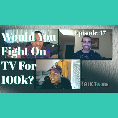 Cover art for Would you fight on TV for 100k? EP. 48 | Talk To Me Podcast