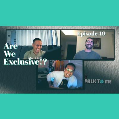 Cover art for Are We Exclusive!? EP 49. | Talk To Me Podcast