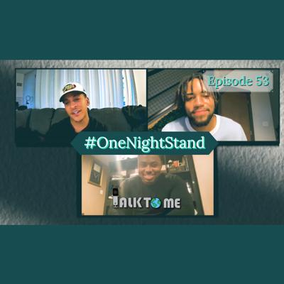 Cover art for #OneNightStand EP. 53 | Talk To Me Podcast