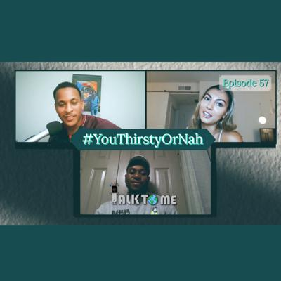 Cover art for You Thirsty or Nah?! EP. 57 | Talk To Me Podcast