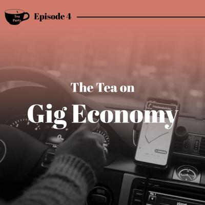 Cover art for Ep. 4 - The Tea on the Gig Economy