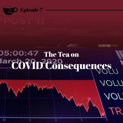 Cover art for Ep. 7 - The Tea on COVID Consequences