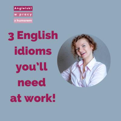 Cover art for 3 English idioms you'll need at work!