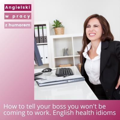 Cover art for How to tell your boss you won't be coming to work. English health idioms