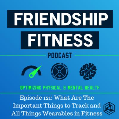 Cover art for Episode 121: What Are The Important Things to Track and All Things Wearables in Fitness