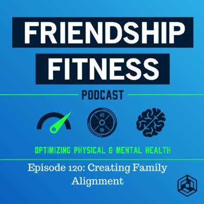 Cover art for Episode 120: How to Create Family Alignment in Health & Fitness -- The Friendship Show Episode 02