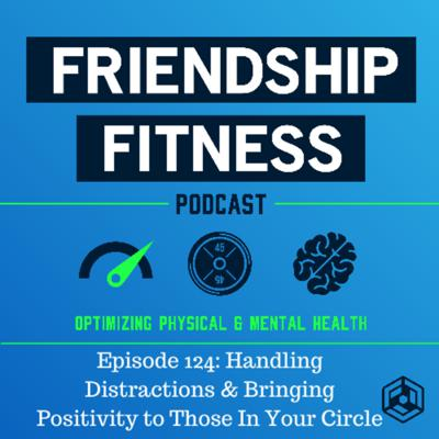 Cover art for Episode 124: Handling Distractions & Bringing Positivity to Those In Your Circle