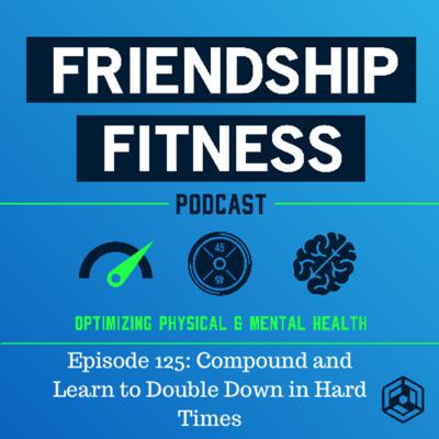 Cover art for Episode 125: Compound and Learn to Double Down in Hard Times