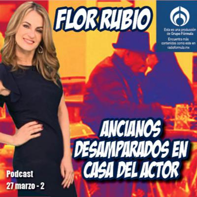 Cover art for Flor Rubio. Ancianos de la Casa del Actor, desamparados.