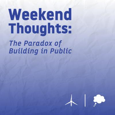 Cover art for Weekend Thoughts: The Paradox of Building in Public