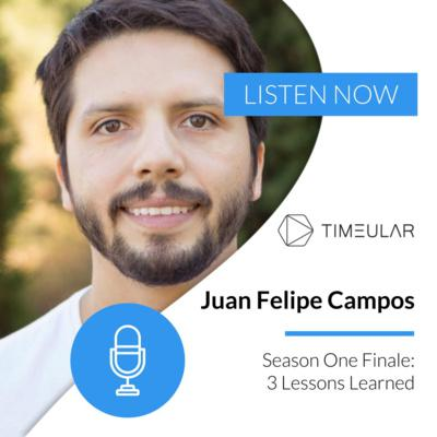 Cover art for Ep 20: Juan Felipe Campos - Season One Finale: 3 Lessons Learned